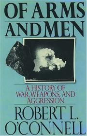 Of arms and men by Robert L. O'Connell