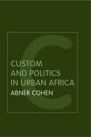 Custom &amp; politics in urban Africa by Abner Cohen
