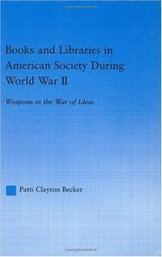 Books and libraries in American society during World War II by Patti Clayton Becker