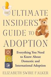 The Ultimate Insider&#39;s Guide to Adoption by Elizabeth Swire Falker