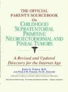 The Official Parent's Sourcebook On Childhood Supratentorial Primitive Neuroectodermal And Pineal Tumors PDF