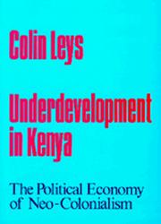 Underdevelopment in Kenya by Colin Leys