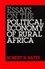 Essays on the political economy of rural Africa by Bates, Robert H.