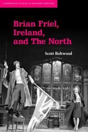Brian Friel, Ireland, and The North (Cambridge Studies in Modern Theatre)