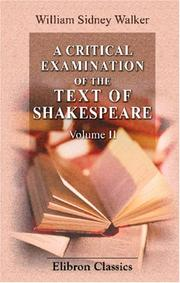 A Critical Examination of the Text of Shakespeare, with Remarks on His Language and That of His Contemporaries, together with Notes on His Plays and Poems PDF