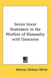 Seven great statesmen in the warfare of humanity with unreason by Andrew Dickson White