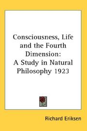 Consciousness, Life and the Fourth Dimension by Richard Eriksen