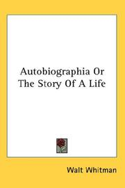 Cover of: Autobiographia Or The Story Of A Life by Walt Whitman