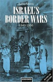 Israel's Border Wars, 1949-1956 by Benny Morris