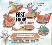 Fast Food! Gulp! Gulp! by Bernard Waber
