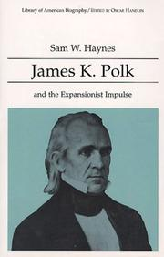 James K. Polk and the expansionist impulse by Sam W. Haynes