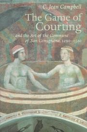 The game of courting and the art of the commune of San Gimignano, 1290-1320 by C. Jean Campbell