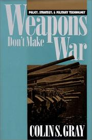 Weapons don&#39;t make war by Colin S. Gray