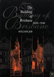 The building of Brisbane, 1828-1940 by William Job