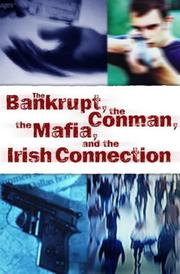 The bankrupt, the conman, the Mafia, and the Irish connection by Moore, Chris.