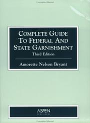 Complete guide to federal and state garnishment by Amorette Nelson Bryant