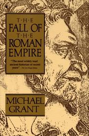 The fall of the Roman Empire by Grant, Michael