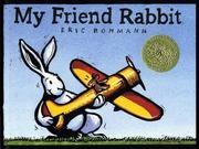 My Friend Rabbit by Eric Rohmann, Eric Rohmann