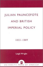 Julian Pauncefote and British imperial policy, 1855-1889 by Wright, L. R.