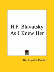 H.P. Blavatsky as I knew her by Alice Leighton Cleather