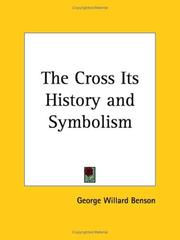 The cross, its history & symbolism by George Willard Benson
