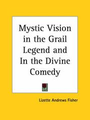 The mystic vision in the Grail legend and in the Divine comedy by Lizette Andrews Fisher