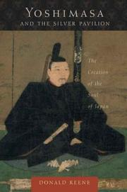 Yoshimasa and the Silver Pavilion: The Creation of the Soul of Japan (Asia Perspectives: History, Society, and Culture) by Donald Keene