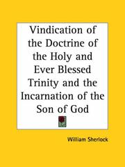 Cover of: A vindication of the doctrine of the holy and ever blessed Trinity and the incarnation of the Son of God by William Sherlock