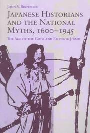 Japanese historians and the national myths, 1600-1945 by John S. Brownlee