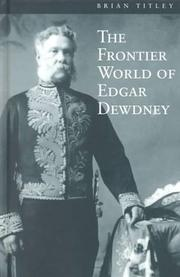 The frontier world of Edgar Dewdney by E. Brian Titley