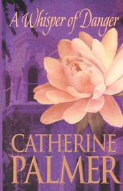 Cover of: A whisper of danger by Catherine Palmer