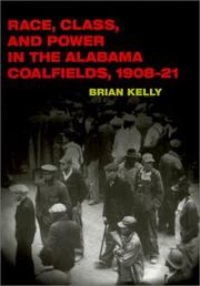 Race, class, and power in the Alabama coalfields, 1908-21 by Kelly, Brian