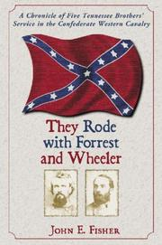 They Rode with Forrest and Wheeler by John E. Fisher