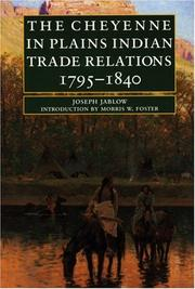 The Cheyenne in Plains Indian trade relations 1795-1840 by Joseph Jablow
