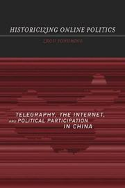 Historicizing Online Politics by Zhou, Yongming
