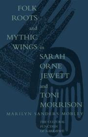 Folk roots and mythic wings in Sarah Orne Jewett and Toni Morrison by Marilyn Sanders Mobley