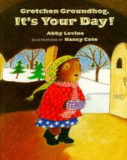Gretchen Groundhog, it&#39;s your day! by Abby Levine