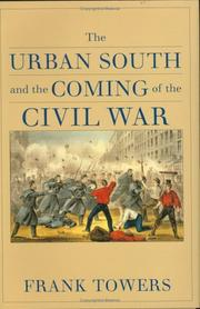 Cover of: The urban South and the coming of the Civil War by Frank Towers