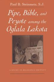 Pipe, Bible, and peyote among the Oglala Lakota by Paul B. Steinmetz