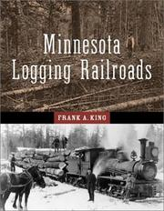 Minnesota logging railroads by Frank Alexander King