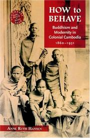 How to Behave: Buddhism and Modernity in Colonial Cambodia, 1860-1930 (Southeast Asia: Politics, Meaning, and Memory)
