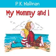We&#39;re very good friends, my mother and I by P. K. Hallinan