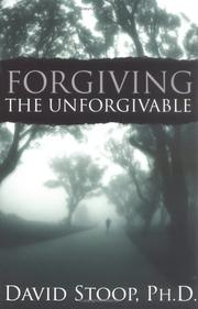 Forgiving the unforgivable by David A. Stoop