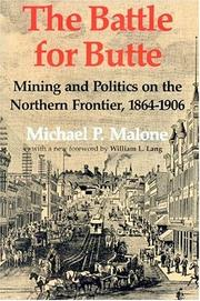 The battle for Butte mining and politics on the northern frontier, 1864-1906 by Michael P. Malone