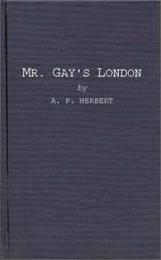 Mr. Gay's London by Herbert, A. P. Sir