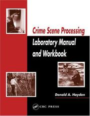 Crime scene processing laboratory manual and workbook by Donald A. Hayden