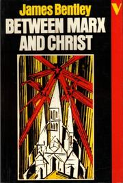Between Marx and Christ by James Bentley
