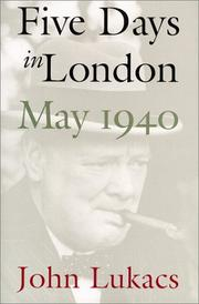 Five days in London, May 1940 by John Lukacs