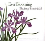 Ever blooming ; the art of Bonnie Hall by Bonnie B. Hall