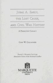 Jubal A. Early, the lost cause, and Civil War history by Gary W. Gallagher